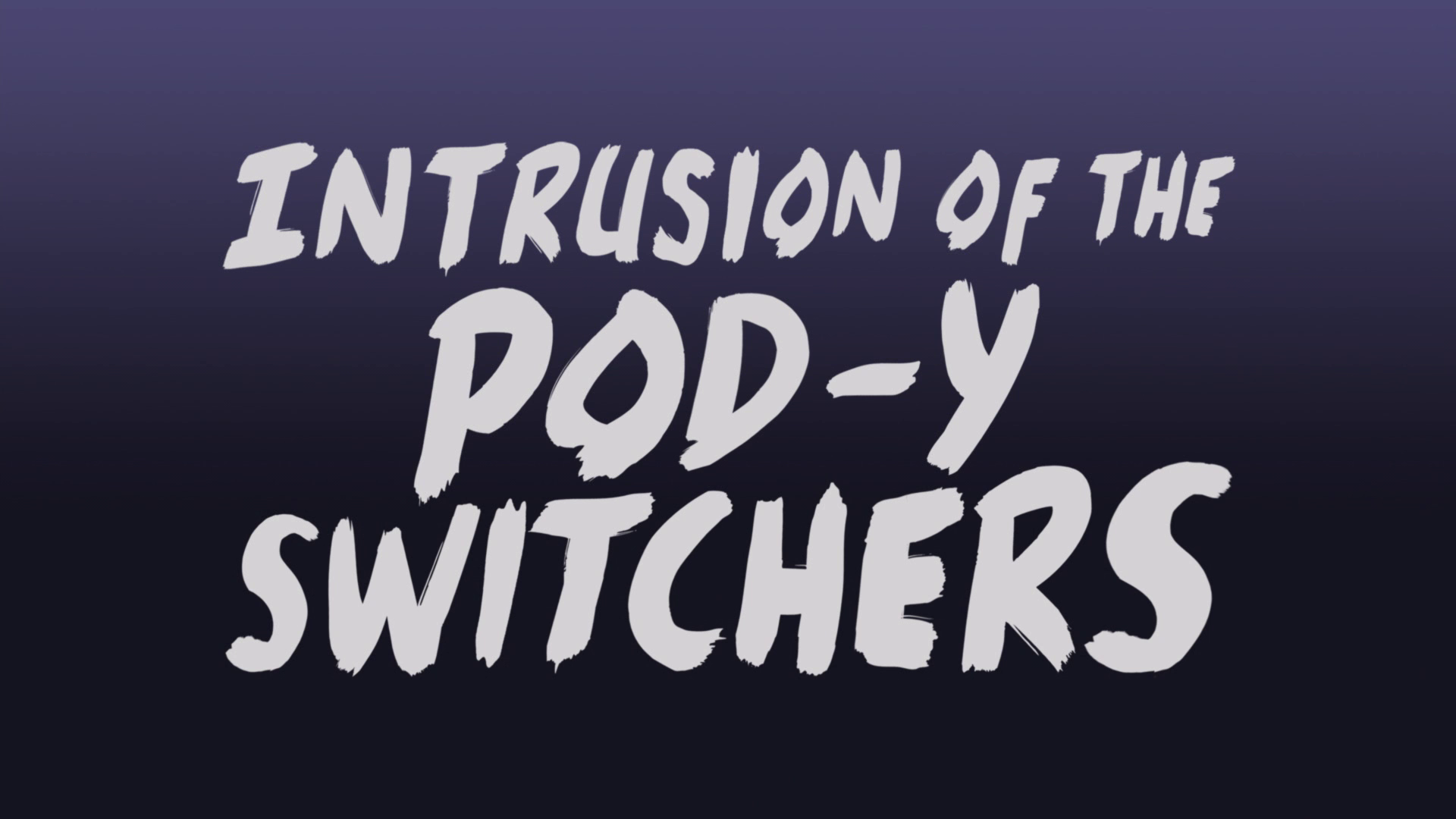 Intrusion of the Pod-Y Switchers title card.png