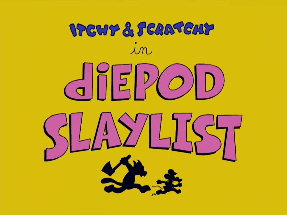 Itchy and Scratchy DiePodSlaylist.png