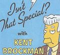Isn't That Special? with Kent Brockman.jpg