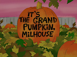 It's the Grand Pumpkin, Milhouse.png