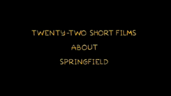22 Short Films About Springfield title card.png