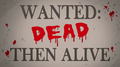 Wanted Dead Then Alive.png