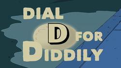 Dial D for Diddily.png
